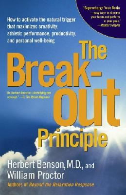 The Breakout Principle: How to Activate the Natural Trigger That Maximizes Creativity, Athletic Performance, Productivity and Personal Well-Be