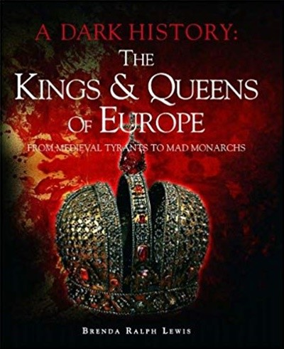 The Kings & Queens of Europe: A Dark History: From Medieval Tyrants to Mad Monarchs Hardcover ? 2011