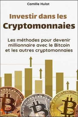 Investir dans les cryptomonnaies: Les m?thodes pour devenir millionnaire avec le Bitcoin et les autres cryptomonnaies