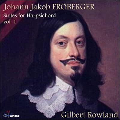 Gilbert Rowland 요한 야콥 프로베르거: 하프시코드 모음곡 1집 (Johann Jakob Froberger: Suites for harpsichord, Vol. 1)