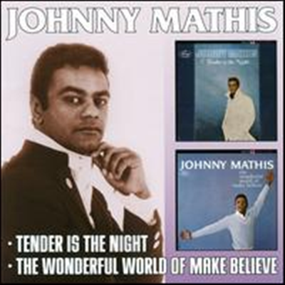 Johnny Mathis - Tender Is the Night/ Wonderful World of Make-Believe (Remastered)(2CD)