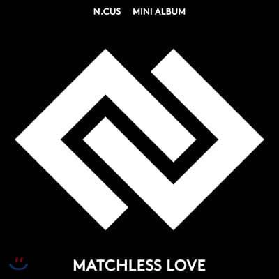 엔쿠스 (N.CUS) - 미니앨범 1집 : Matchless Love