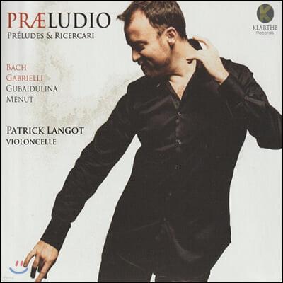 Patrick Langot 패트릭 랑고 첼로 독주 모음집 - 가브리엘리 / 구바이둘리나 / 바흐: 전주곡 (Praeludio)
