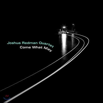 Joshua Redman Quartet (조슈아 레드맨 콰르텟) - Come What May