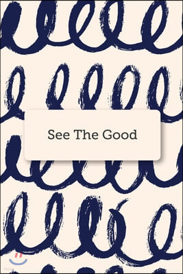See The Good: Blank Lined Journal Notebook Great For Writing Thoughts, Lists, Plans, Use As A Planner, And Journaling, Inspirational