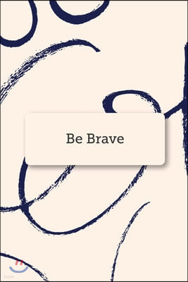 Be Brave: Blank Lined Journal Notebook Great For Writing Thoughts, Lists, Plans, Use As A Planner, And Journaling, Inspirational