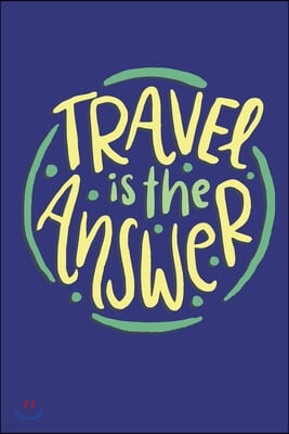 Travel Is The Answer: Blank Lined Journal Notebook Great For Writing Thoughts, Lists, Plans, Use As A Planner, And Journaling, Inspirational