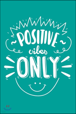 Positive Vibes Only: Blank Lined Journal Notebook Great For Writing Thoughts, Lists, Plans, Use As A Planner, And Journaling, Inspirational