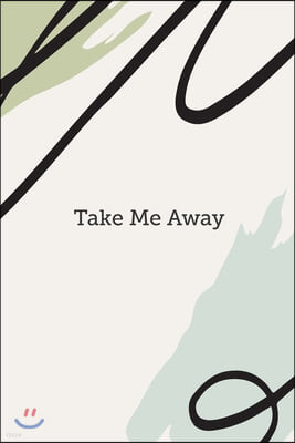 Take Me Away: Blank Lined Journal Notebook Great For Writing Thoughts, Lists, Plans, Use As A Planner, And Journaling, Inspirational