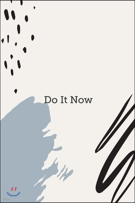 Do It Now: Blank Lined Journal Notebook Great For Writing Thoughts, Lists, Plans, Use As A Planner, And Journaling, Inspirational