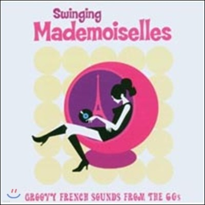 Swinging Mademoiselles: Groovy French Sounds from the 60s