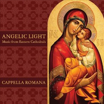 Cappella Romana - Angelic Light: Music From Eastern Cathedrals