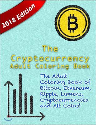 The Cryptocurrency Adult Coloring Book: The Adult Coloring Book of Bitcoin, Ethereum, Ripple, Lumens, other Cryptocurrencies and Alt Coins!