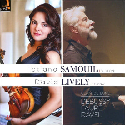 Tatiana Samouil 포레 / 드뷔시 / 라벨: 바이올린 소나타 (Faure / Debussy / Ravel: Violin Sonata)
