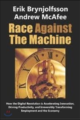 Race Against the Machine: How the Digital Revolution is Accelerating Innovation, Driving Productivity, and Irreversibly Transforming Employment