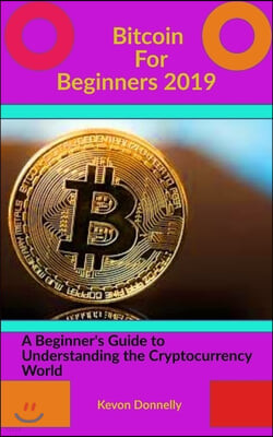 Bitcoin For Beginners: A beginner's Guide to Understanding the Cryptocurrency World