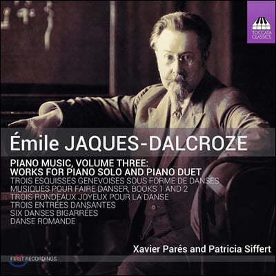 Xavier Pares / Patricia Siffert 에밀 자크-달크로즈: 피아노작품 3집 - 무용을 위한 음악 (Emile Jaques-Dalcroze: Piano Music Vol. 3)
