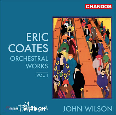 John Wilson 에릭 코츠: 관현악 작품 (Eric Coates: Orchestral Works Vol. 1)