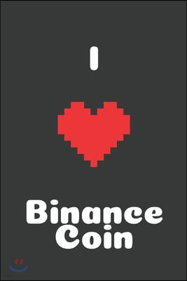 I Love Binance Coin: Bitcoin Notebook, Crypto Journal, Cyrptocurrency Gift Idea for Any Occasion, Journal for Bitcoin miners, traders and l