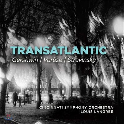 Louis Langree 거슈윈: 파리의 미국인, 교향시 / 에드가 바레즈: 아메리카 / 스트라빈스키: 교향곡 C장조 (Transatlantic)
