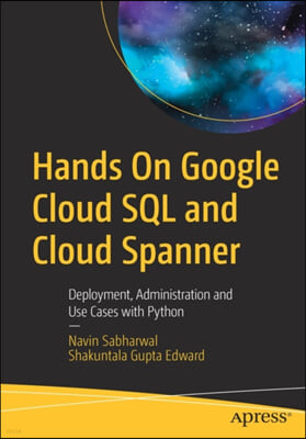 Hands on Google Cloud SQL and Cloud Spanner: Deployment, Administration and Use Cases with Python