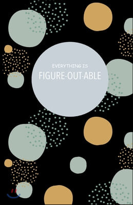 Everything is Figure-Out-Able Journal: A Creatively Designed Paperback Notebook With a Colorful Cover And Matte Finish. Great For Journaling, Writing