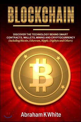 Blockchain: Discover the Technology behind Smart Contracts, Wallets, Mining and Cryptocurrency (including Bitcoin, Ethereum, Rippl