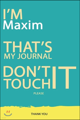 Maxim: DON'T TOUCH MY NOTEBOOK PLEASE Unique customized Gift for Maxim - Journal for Boys / men with beautiful colors Blue an