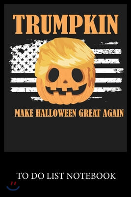 Trumpkin Make Halloween Great Again: To Do & Dot Grid Matrix Checklist Journal Daily Task Planner Daily Work Task Checklist Doodling Drawing Writing a