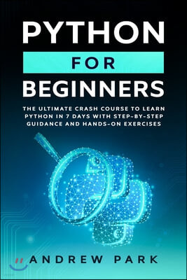 Python for Beginners: The Ultimate Crash Course to Learn Python in 7 days With Step-by-Step Guidance and Hands-On Exercises