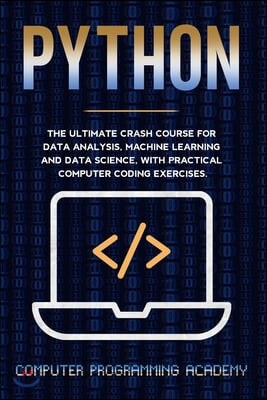 Python: The Ultimate Crash Course For Data Analysis, Machine Learning and Data Science, With Practical Computer Coding Exercis