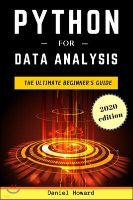 Python for Data Analysis: The Ultimate Beginner's Guide to Data Analytics, Deep Learning, Machine Learning and Neural Networks (Python Crash Cou