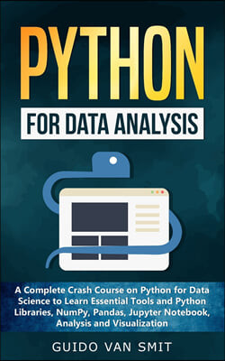 Python For Data Analysis: A Complete Crash Course on Python for Data Science to Learn Essential Tools and Python Libraries, NumPy, Pandas, Jupyt