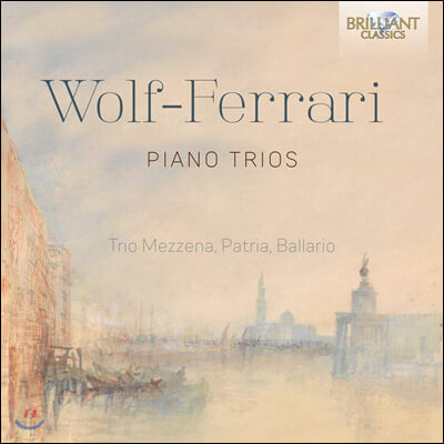Elena Ballario 볼프 페라리: 피아노 트리오 1, 2번 (Wolf-Ferrari: Piano Trios)