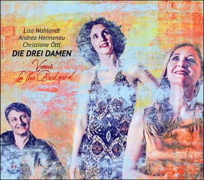 Die Drei Damen /Lisa Wahlandt - 3집 Venus In The Backyard