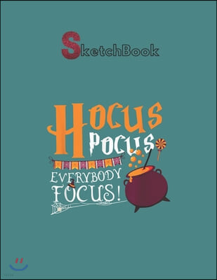 SketchBook: Hocus Magic Word Pocus Attrack Everybody To Focus Great Gift Notebook for Drawing Writing Painting Sketching or Doodli