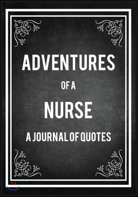 Adventures Of A Nurse A Journal Of Quotes: Gift for Nurse with Inspirational Quote: 7'x10' Lined Notebook with Over 100+ Writing Pages: Great for Nurs