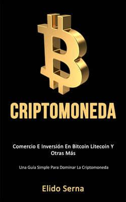 Criptomoneda: Comercio e inversi?n en bitcoin litecoin y otras m?s (Una gu?a simple para dominar la criptomoneda)