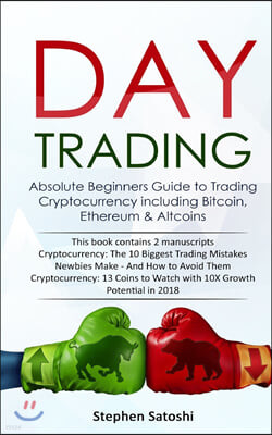 Day Trading: Absolute Beginners Guide to Trading Cryptocurrency including Bitcoin, Ethereum & Altcoins