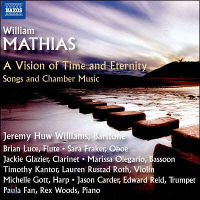 윌리엄 마티아스: 가곡과 실내악 작품집 (Mathias: A Vision of Time and Eternity; Songs and Chamber Music)