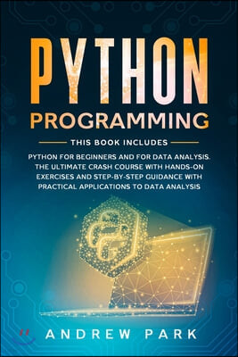 Python Programming: This Book Includes: Python for Beginners and for Data Analysis. The Ultimate Crash Course with Hands-on Exercises, Ste