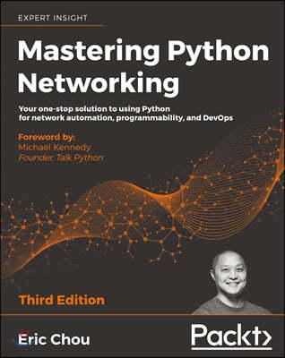 Mastering Python Networking, 3/E