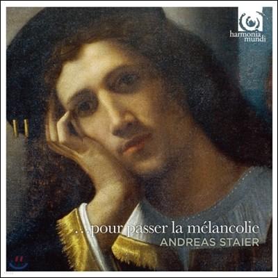 Andreas Staier 우울함을 벗어나기 위해 - 독일, 프랑스 바로크 건반 작품집 (Pour passer la melancolie)