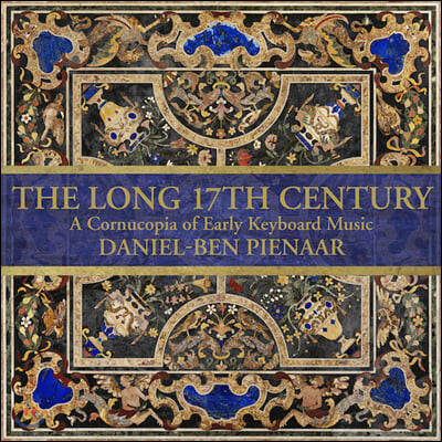Daniel-Ben Pienaar 기나긴 17세기 - 초기 건반음악 작품집 (The Long 17th Century: A Cornucopia of Early Keyboard Music)