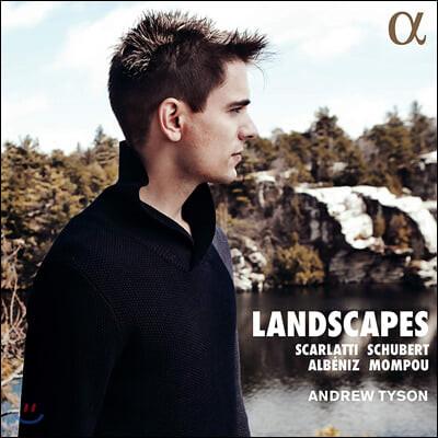 Andrew Tyson 스카를라티 / 슈베르트 / 몸푸 / 알베니스: 피아노 작품집 - 앤드류 타이슨 (Landscapes)