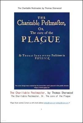 흑사병,페스트 역병 치료 (The Charitable Pestmaster Or,The cure of the Plague, by Thomas Sherwood)