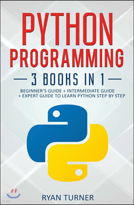 Python Programming: 3 books in 1 - Ultimate Beginner's, Intermediate & Advanced Guide to Learn Python Step by Step