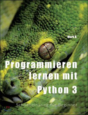 Programmieren lernen mit Python 3: Schnelleinstieg f?r Beginner