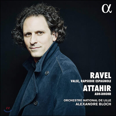 Alexandre Bloch 라벨: 라 발스, 스페인 광시곡 / 벤자망 아테히르: 아도르 (Ravel: La Valse / Benjamin Attahir: Adh-Dhor)