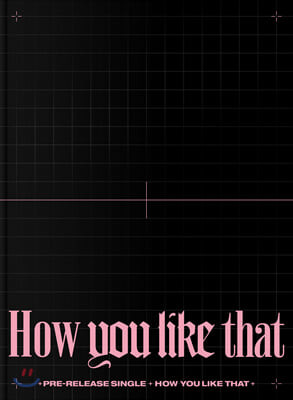 블랙핑크 (BLACKPINK) - BLACKPINK SPECIAL EDITION [How You Like That]